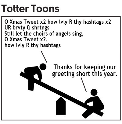 O Xmas Tweet x2 how lvly R thy hashtags x2 UR brvty & shrtngs Still let the choirs of angels sing, O Xmas Tweet x2, how lvly R thy hashtags